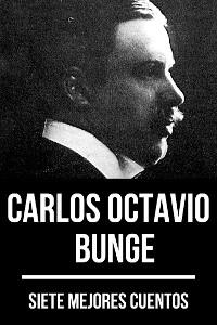 Cover 7 mejores cuentos de Carlos Octavio Bunge