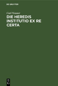 Cover Die heredis institutio ex re certa