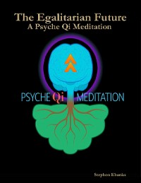 Cover The Egalitarian Future: A Psyche Qi Meditation