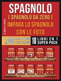 Cover Spagnolo ( Spagnolo da zero ) Impara lo spagnolo con le foto (Super Pack 10 libri in 1)