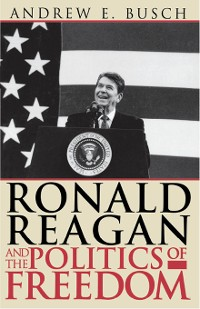 Cover Ronald Reagan and the Politics of Freedom