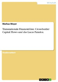 Cover Transnationale Finanzströme. Cross-border Capital Flows und das Lucas Paradox