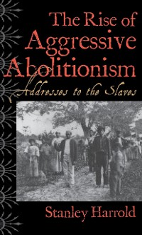 Cover The Rise of Aggressive Abolitionism