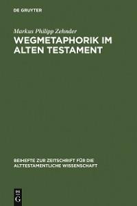 Cover Wegmetaphorik im Alten Testament