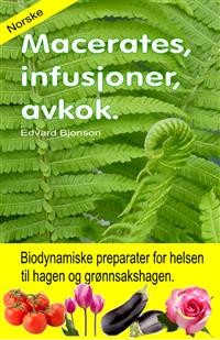 Cover Macerates, infusjoner, avkok. Biodynamiske preparater for helsen til hagen og grønnsakshagen.