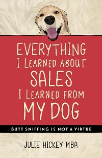 Cover Everything I Learned About Sales I Learned From My Dog