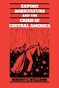Cover Export Agriculture and the Crisis in Central America
