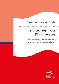 Cover Storytelling in der Bibliotherapie. Ein analytischer Leitfaden für heilsame Geschichten