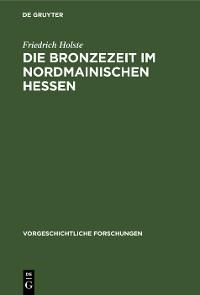 Cover Die Bronzezeit im nordmainischen Hessen