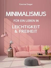 Cover Minimalismus: DER NEUE MINIMALISMUS FÜR EIN LEBEN IN LEICHTIGKEIT UND FREIHEIT! Reduziert leben statt Chaos oder Hardcore Minimalismus!
