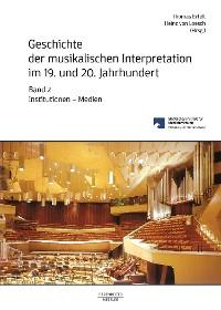 Cover Geschichte der musikalischen Interpretation im 19. und 20. Jahrhundert, Band 2: Institutionen - Medien