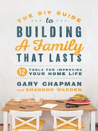Cover The DIY Guide to Building a Family that Lasts