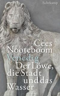 Cover Venedig, der Löwe, die Stadt und das Wasser
