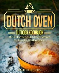 Cover Dutch Oven – Das Outdoor Kochbuch: Die 100 besten Dutch Oven Rezepte für Fans der Outdoor Küche