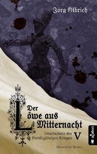 Cover Der Löwe aus Mitternacht. Geschichten des Dreißigjährigen Krieges. Band 5