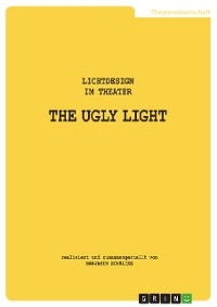 Cover THE UGLY LIGHT. Lichtdesign im Theater