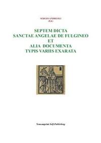 Cover Septem dicta Sanctae Angelae De Fulgineo et alia documenta typis variis exarata