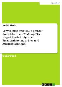 Cover Verwendung emotionalisierender Ausdrücke in der Werbung. Eine vergleichende Analyse der Emotionalisierung in Bier- und Automobilanzeigen