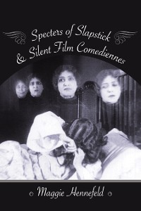 Cover Specters of Slapstick and Silent Film Comediennes