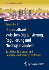 Cover Regionalbanken zwischen Digitalisierung, Regulierung und Niedrigzinsumfeld