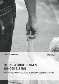 Cover Herausforderungen junger Eltern. Unterstützungsmöglichkeiten für die Familie beim ersten Kind