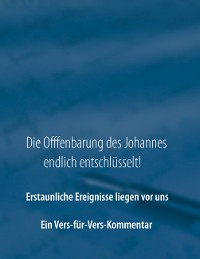 Cover Die Offenbarung des Johannes endlich entschlüsselt!