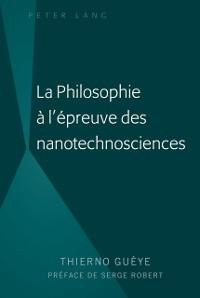 Cover La Philosophie a l'epreuve des nanotechnosciences