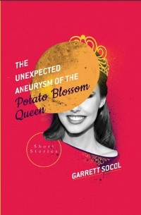 Cover The Unexpected Aneurysm of the Potato Blossom Queen