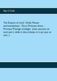 Cover The Empire of mind : Dolls Master marionnettistes- Tours Princess show-  Princess Prestige stratégie  (mes oeuvres ne sont pas à céder, à des artistes, ni à qui que ce soit...)