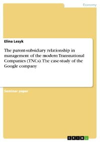 Cover The parent-subsidiary relationship in management of the modern TNCs. The case-study of the Google company