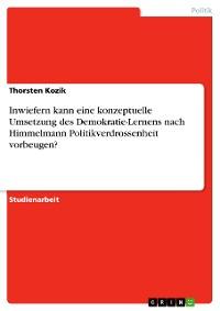 Cover Inwiefern kann eine konzeptuelle Umsetzung des Demokratie-Lernens nach Himmelmann Politikverdrossenheit vorbeugen?