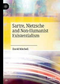 Cover Sartre, Nietzsche and Non-Humanist Existentialism