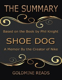 Cover The Summary of Shoe Dog: A Memoir By the Creator of Nike: Based on the Book by Phil Knight