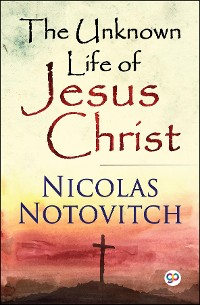 Cover The Unknown Life of Jesus Christ