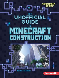 Cover The Unofficial Guide to Minecraft Construction