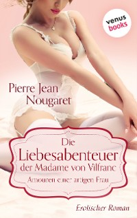 Cover Die Liebesabenteuer der Madame von Vilfranc. Amouren einer artigen Frau