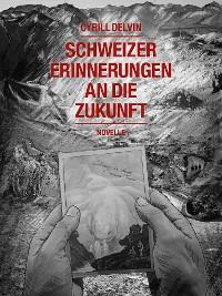 Cover Schweizer Erinnerungen an die Zukunft