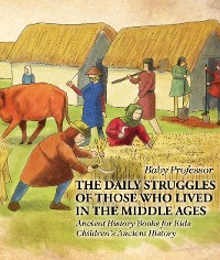 Cover The Daily Struggles of Those Who Lived in the Middle Ages - Ancient History Books for Kids | Children's Ancient History