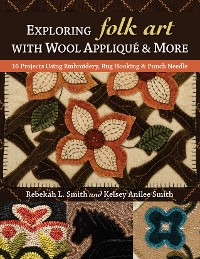 Cover Exploring Folk Art with Wool Appliqué & More