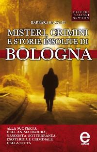 Cover Misteri, crimini e storie insolite di Bologna