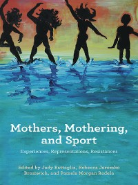 Cover Mothers, Mothering, and Sport