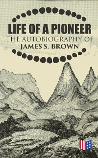 Cover Life of a Pioneer: The Autobiography of James S. Brown