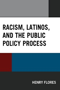 Cover Racism, Latinos, and the Public Policy Process