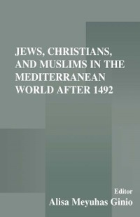 Cover Jews, Christians, and Muslims in the Mediterranean World After 1492