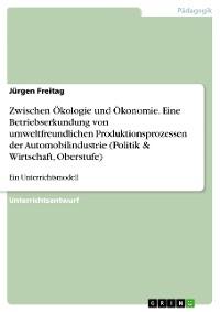 Cover Zwischen Ökologie und Ökonomie. Eine Betriebserkundung von umweltfreundlichen Produktionsprozessen der Automobilindustrie (Politik & Wirtschaft, Oberstufe)
