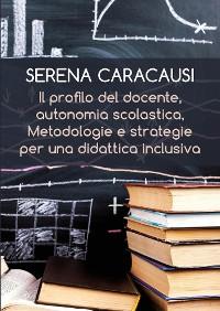 Cover Il profilo del docente, autonomia scolastica, metodologie e strategie per una didattica inclusiva