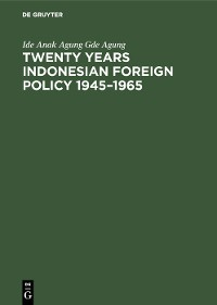 Cover Twenty years Indonesian foreign policy 1945–1965