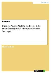 Cover Business Angels. Welche Rolle spielt die Finanzierung durch Privatpersonen für Start-ups?