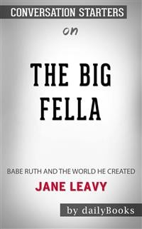 Cover The Big Fella: Babe Ruth and the World He Created by Jane Leavy | Conversation Starters