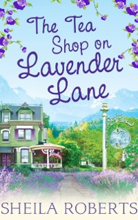 Cover Tea Shop on Lavender Lane (Life in Icicle Falls, Book 5)